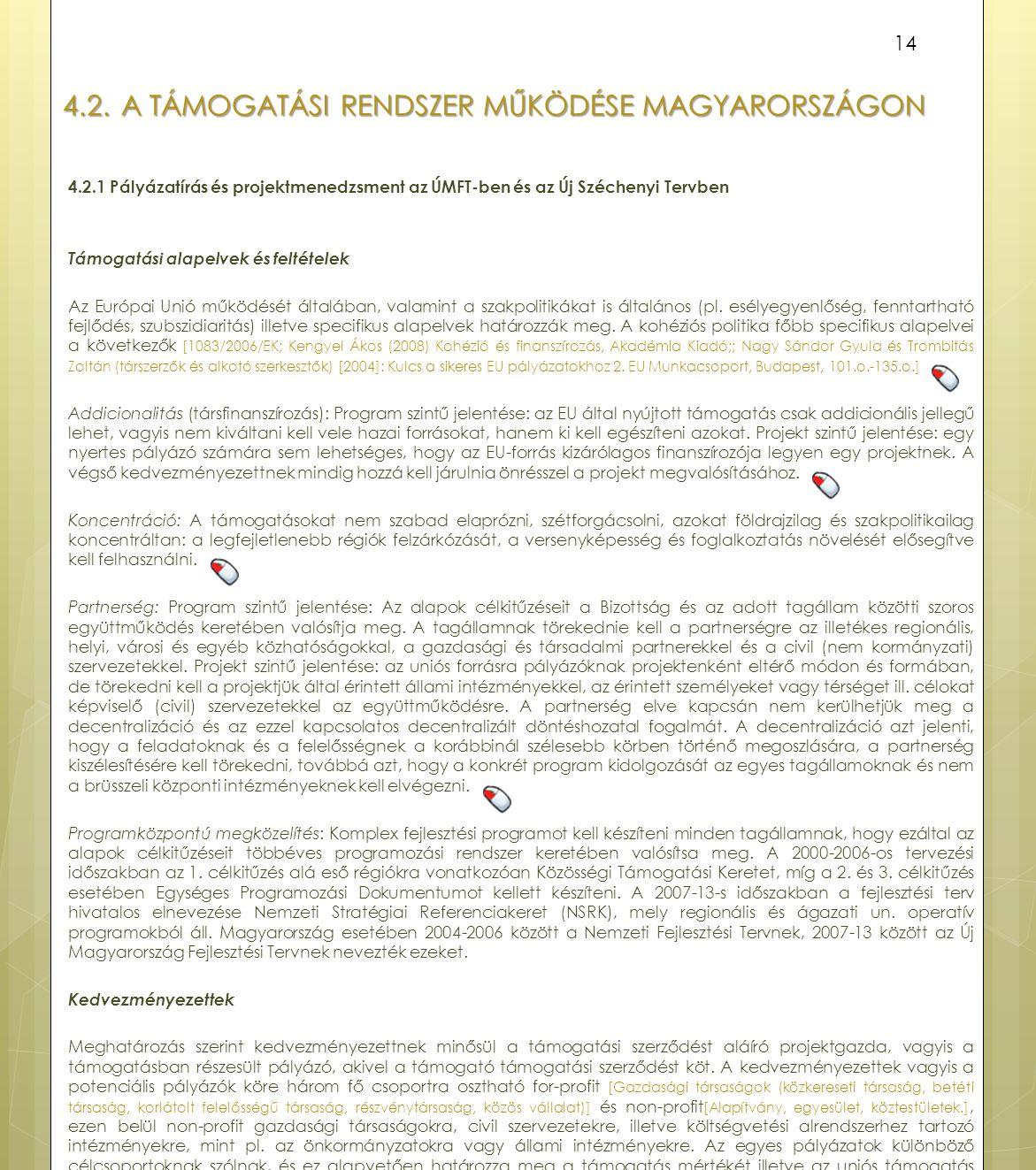 4.2.A TÁMOGATÁSI RENDSZER MŰKÖDÉSE MAGYARORSZÁGON 4.2.1 Pályázatírás és projektmenedzsment az ÚMFT-ben és az Új Széchenyi Tervben Támogatási alapelvek és feltételek Az Európai Unió működését általában, valamint a szakpolitikákat is általános (pl.