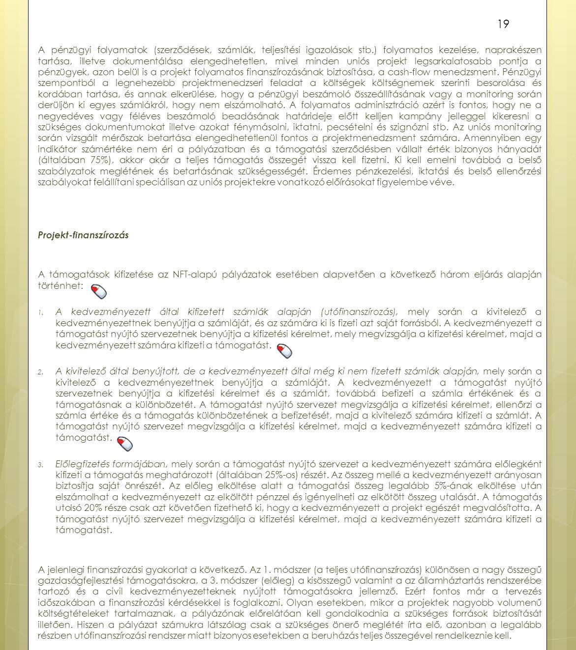 A pénzügyi folyamatok (szerződések, számlák, teljesítési igazolások stb.) folyamatos kezelése, naprakészen tartása, illetve dokumentálása elengedhetet