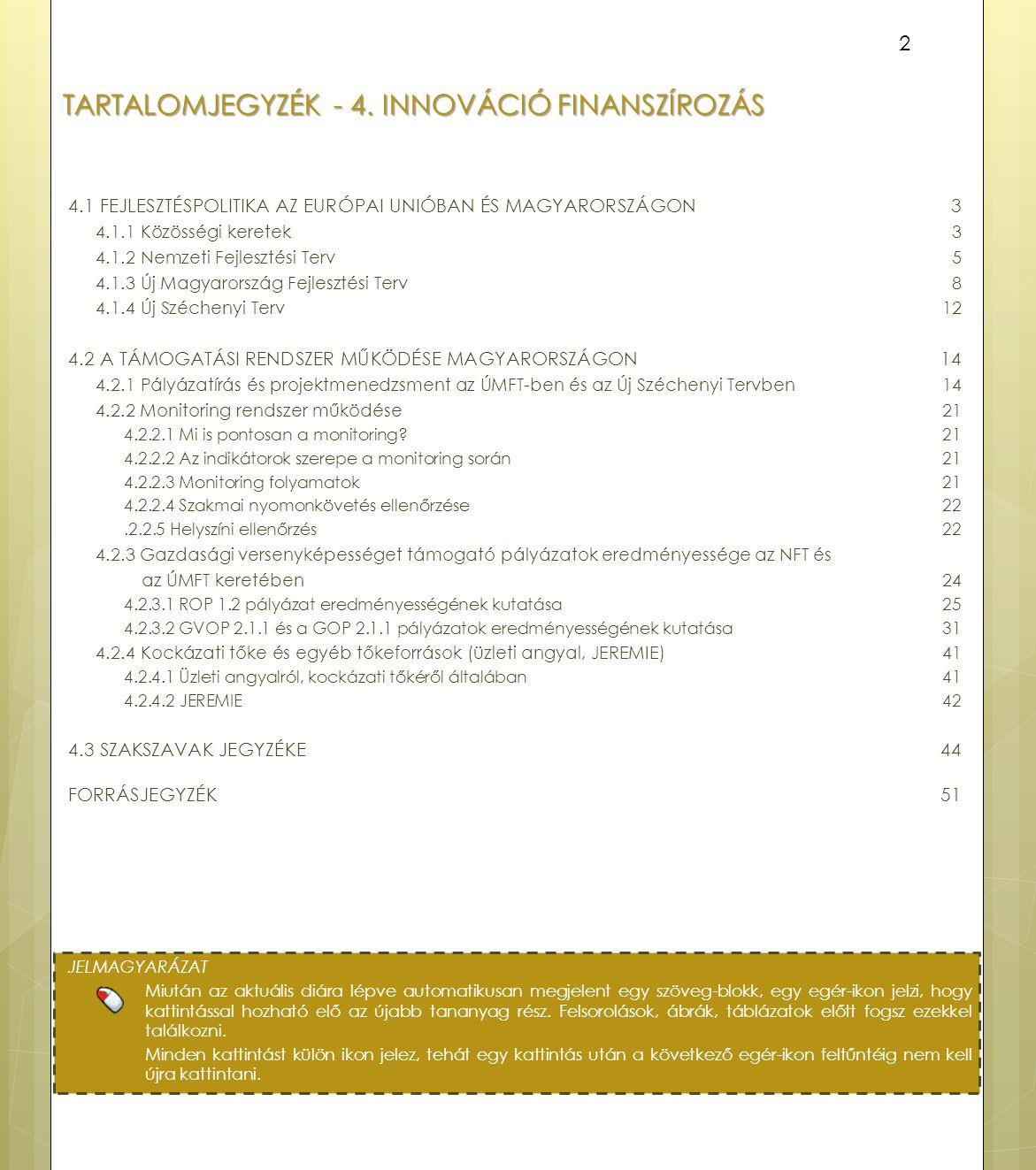 TARTALOMJEGYZÉK - 4. INNOVÁCIÓ FINANSZÍROZÁS 4.1 FEJLESZTÉSPOLITIKA AZ EURÓPAI UNIÓBAN ÉS MAGYARORSZÁGON 3 4.1.1 Közösségi keretek3 4.1.2 Nemzeti Fejl