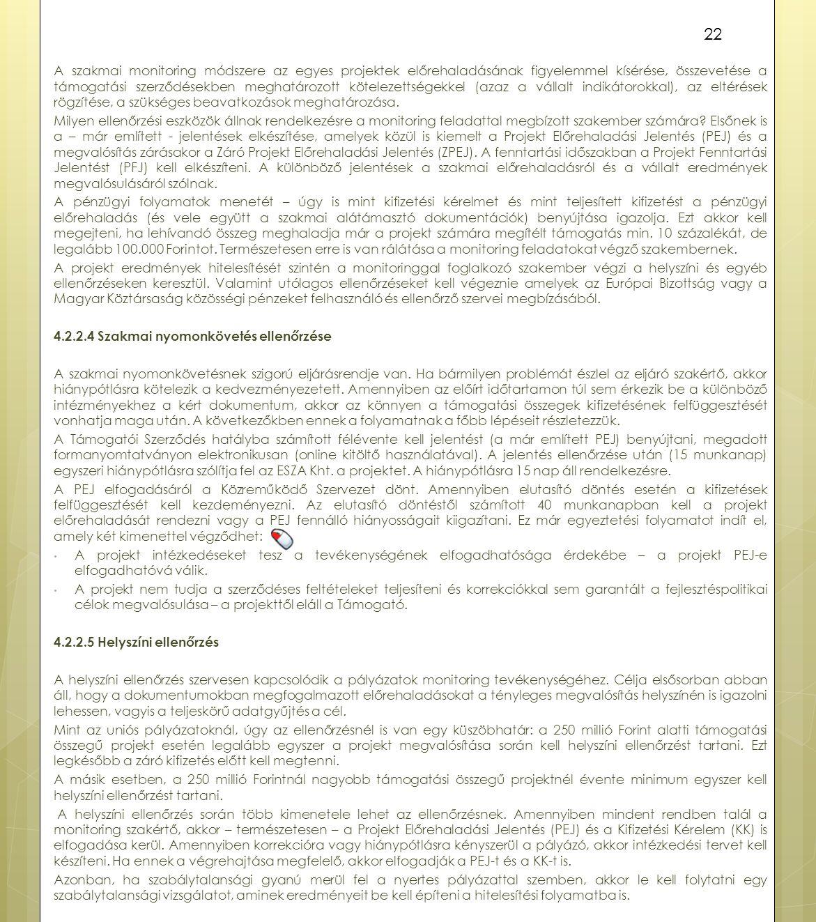 A szakmai monitoring módszere az egyes projektek előrehaladásának figyelemmel kísérése, összevetése a támogatási szerződésekben meghatározott köteleze