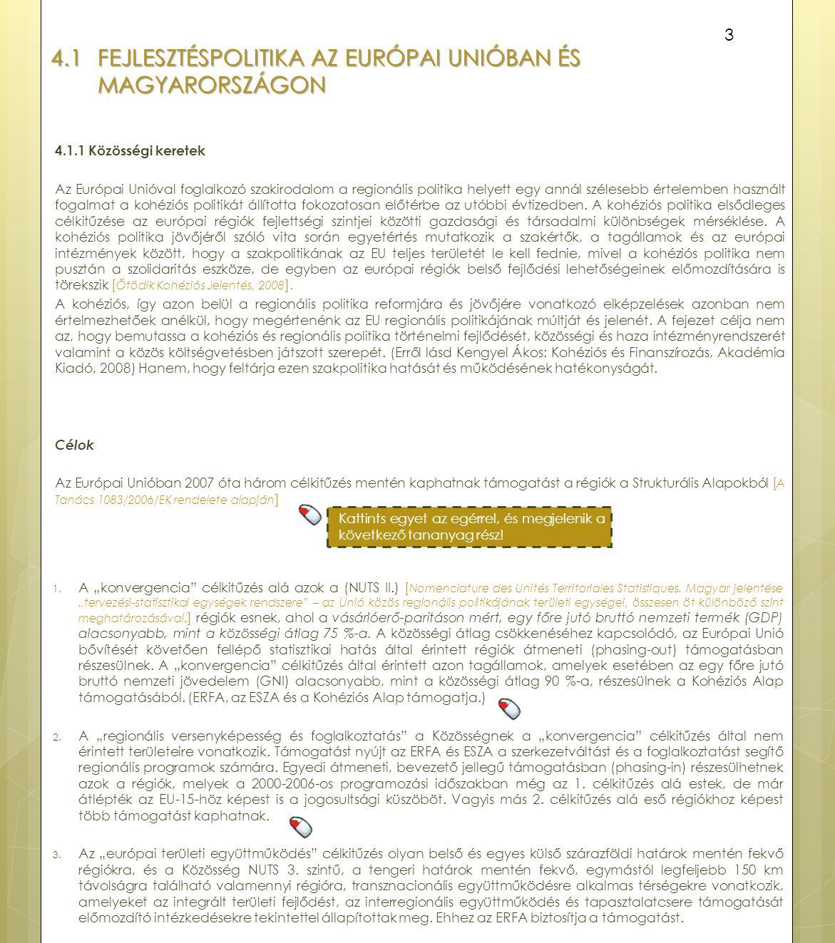 4.1 FEJLESZTÉSPOLITIKA AZ EURÓPAI UNIÓBAN ÉS MAGYARORSZÁGON 4.1.1 Közösségi keretek Az Európai Unióval foglalkozó szakirodalom a regionális politika h