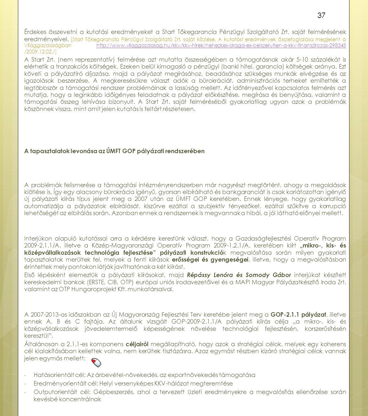 Érdekes összevetni a kutatási eredményeket a Start Tőkegarancia Pénzügyi Szolgáltató Zrt.
