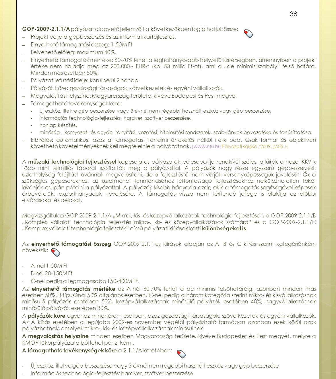 GOP-2009-2.1.1/A pályázat alapvető jellemzőit a következőkben foglalhatjuk össze: ― Projekt célja a gépbeszerzés és az informatikai fejlesztés. ― Elny