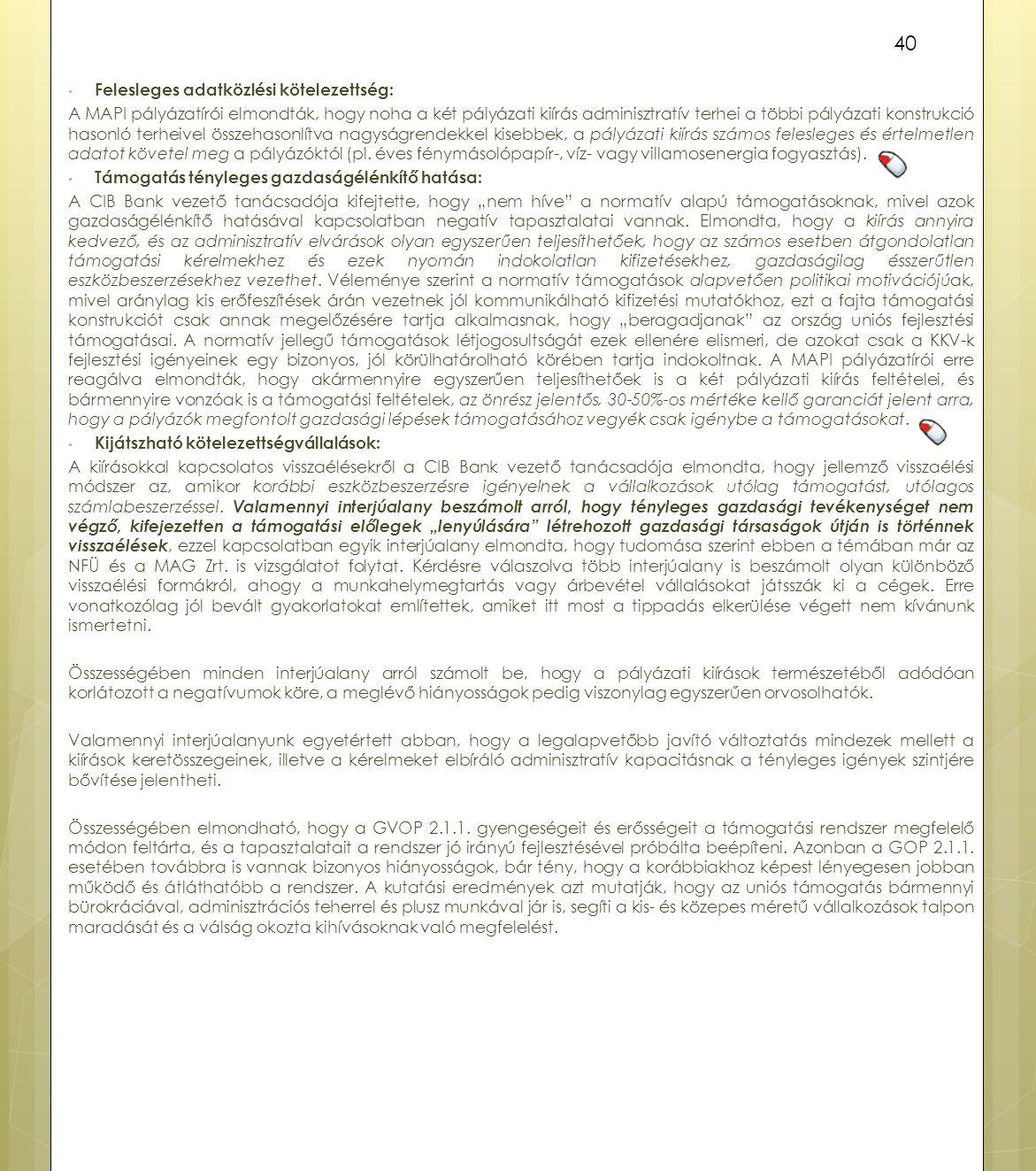 Felesleges adatközlési kötelezettség: A MAPI pályázatírói elmondták, hogy noha a két pályázati kiírás adminisztratív terhei a többi pályázati konstruk