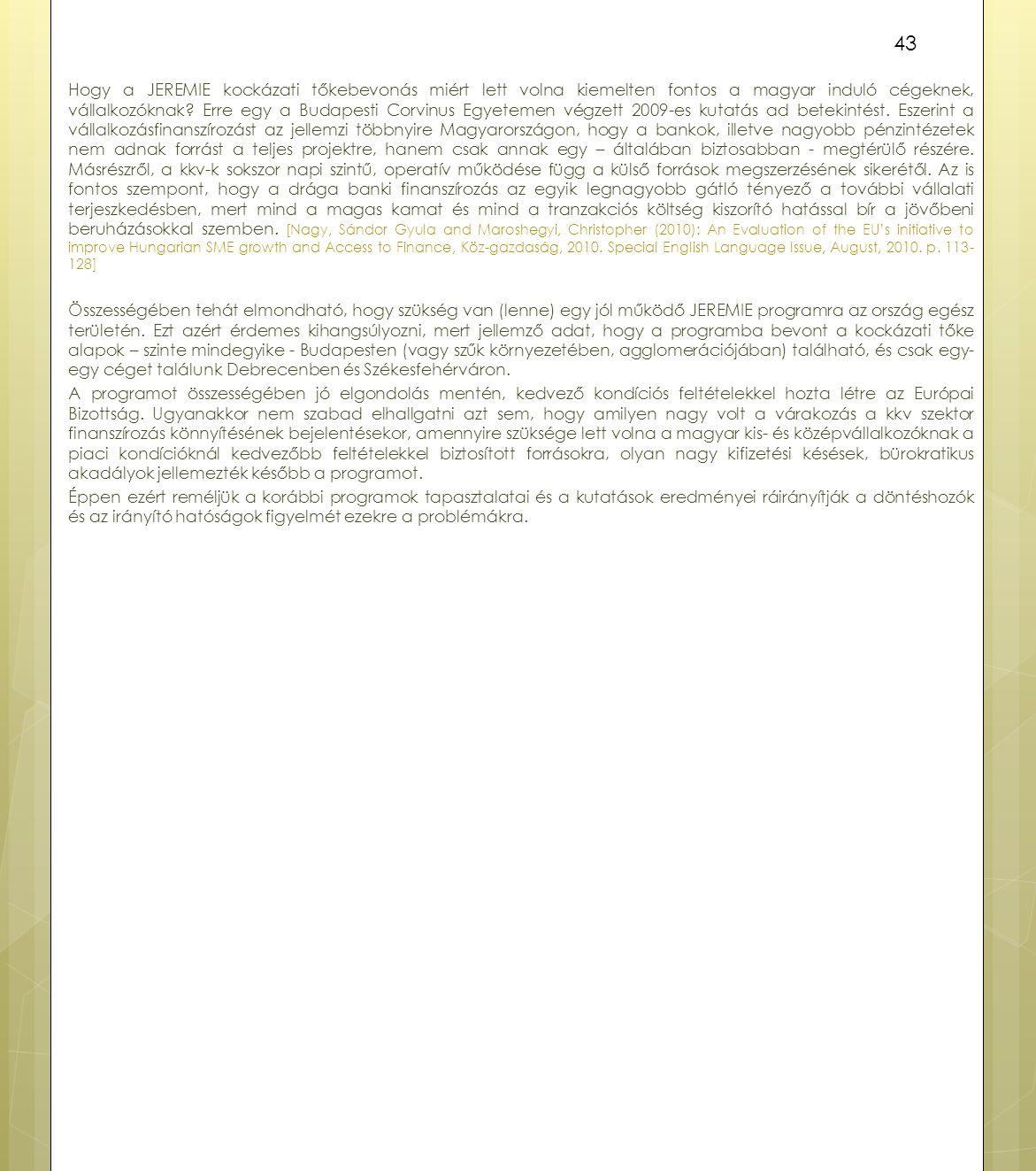 Hogy a JEREMIE kockázati tőkebevonás miért lett volna kiemelten fontos a magyar induló cégeknek, vállalkozóknak? Erre egy a Budapesti Corvinus Egyetem