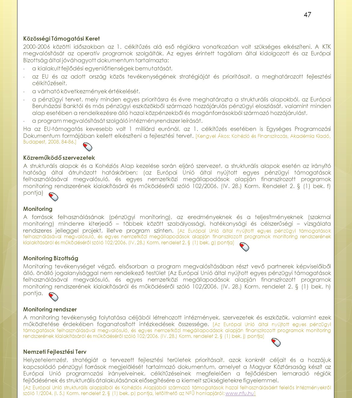 Közösségi Támogatási Keret 2000-2006 közötti időszakban az 1. célkitűzés alá eső régiókra vonatkozóan volt szükséges elkészíteni. A KTK megvalósítását