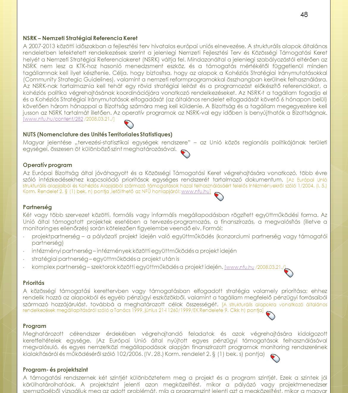 NSRK – Nemzeti Stratégiai Referencia Keret A 2007-2013 közötti időszakban a fejlesztési terv hivatalos európai uniós elnevezése. A strukturális alapok