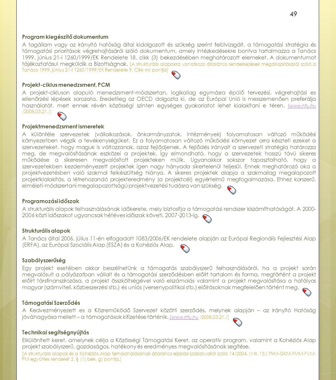 Program kiegészítő dokumentum A tagállam vagy az irányító hatóság által kidolgozott és szükség szerint felülvizsgált, a támogatási stratégia és támogatási prioritások végrehajtásáról szóló dokumentum, amely intézkedésekre bontva tartalmazza a Tanács 1999.