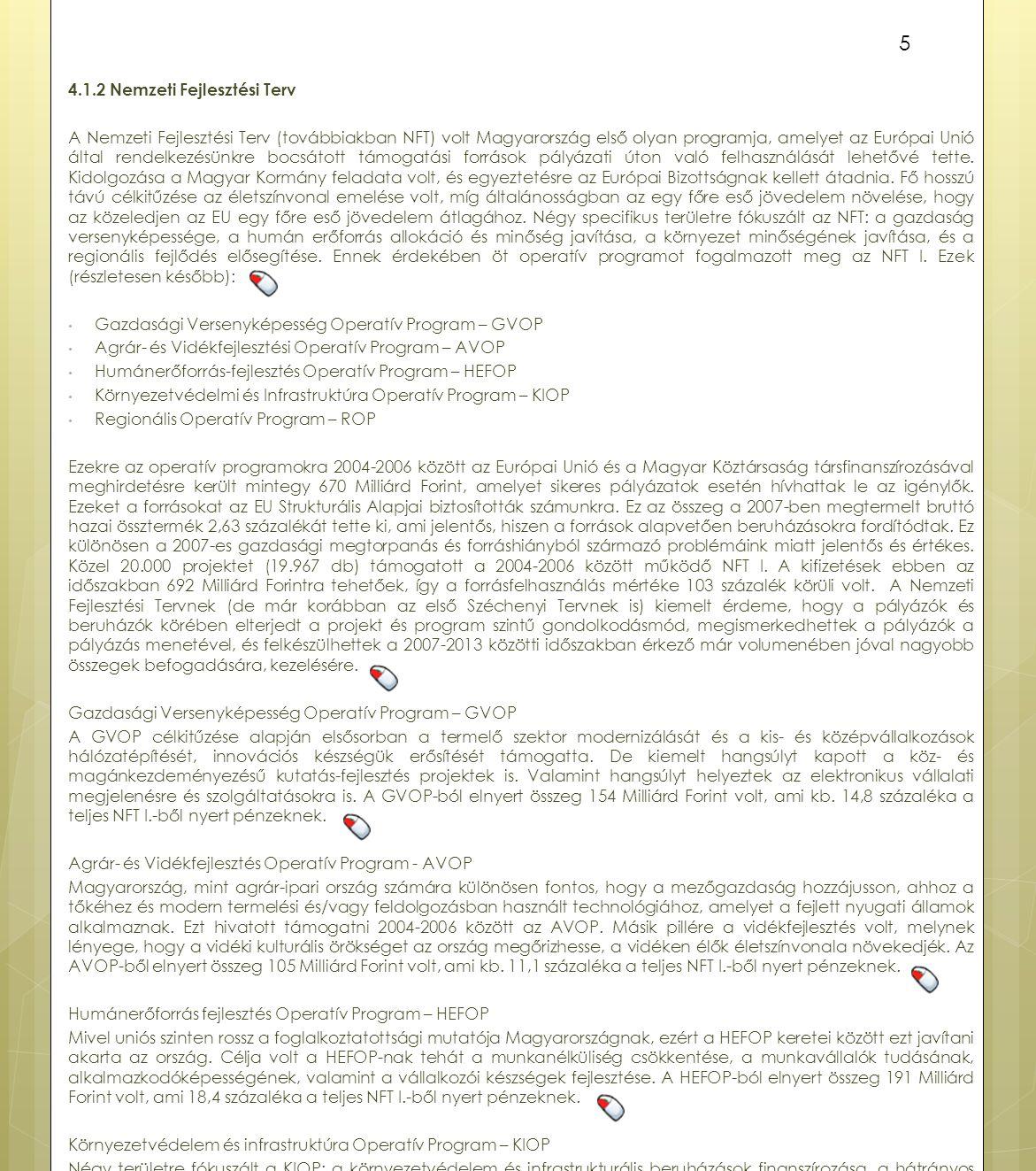 4.1.2 Nemzeti Fejlesztési Terv A Nemzeti Fejlesztési Terv (továbbiakban NFT) volt Magyarország első olyan programja, amelyet az Európai Unió által ren
