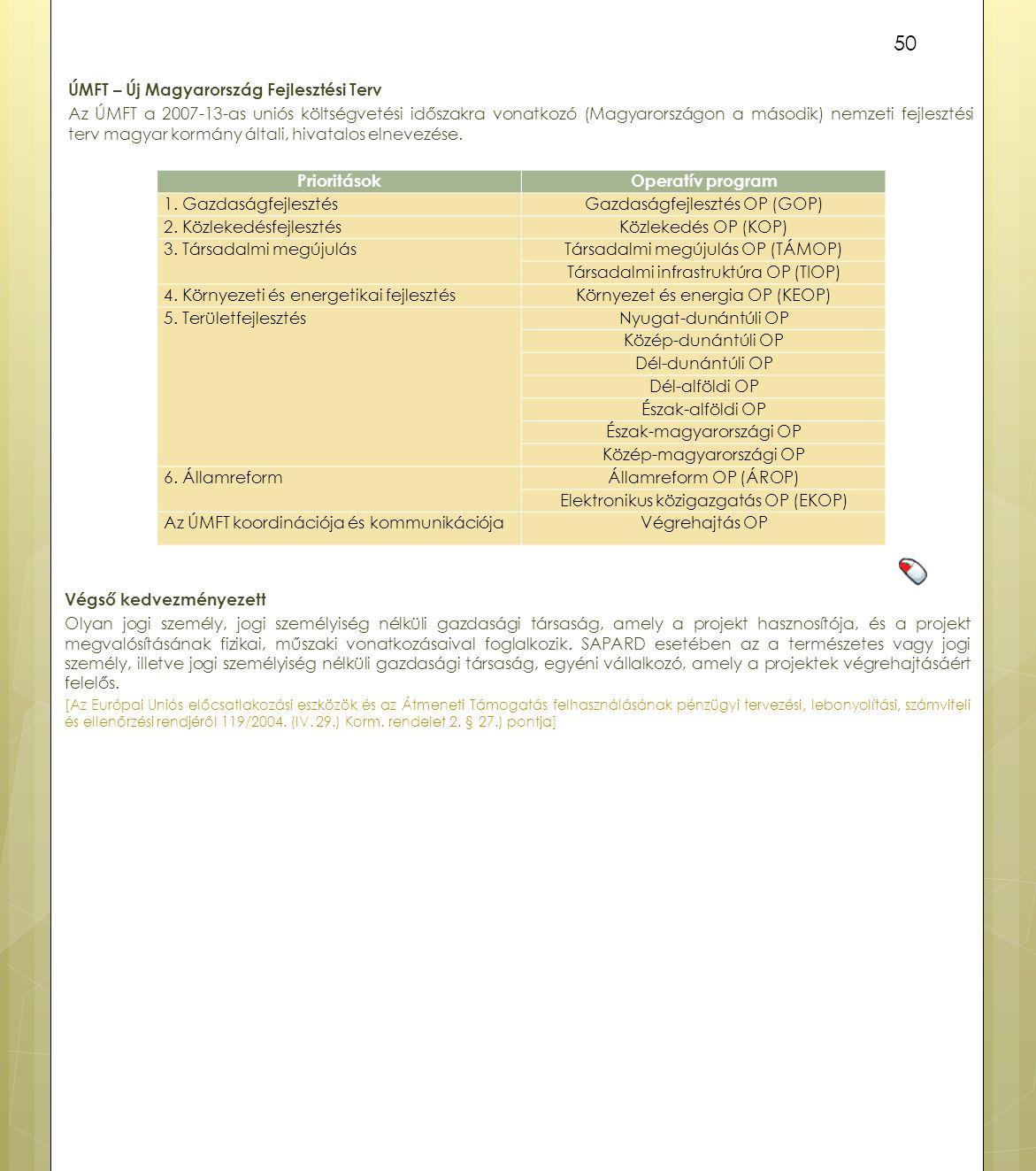 ÚMFT – Új Magyarország Fejlesztési Terv Az ÚMFT a 2007-13-as uniós költségvetési időszakra vonatkozó (Magyarországon a második) nemzeti fejlesztési terv magyar kormány általi, hivatalos elnevezése.