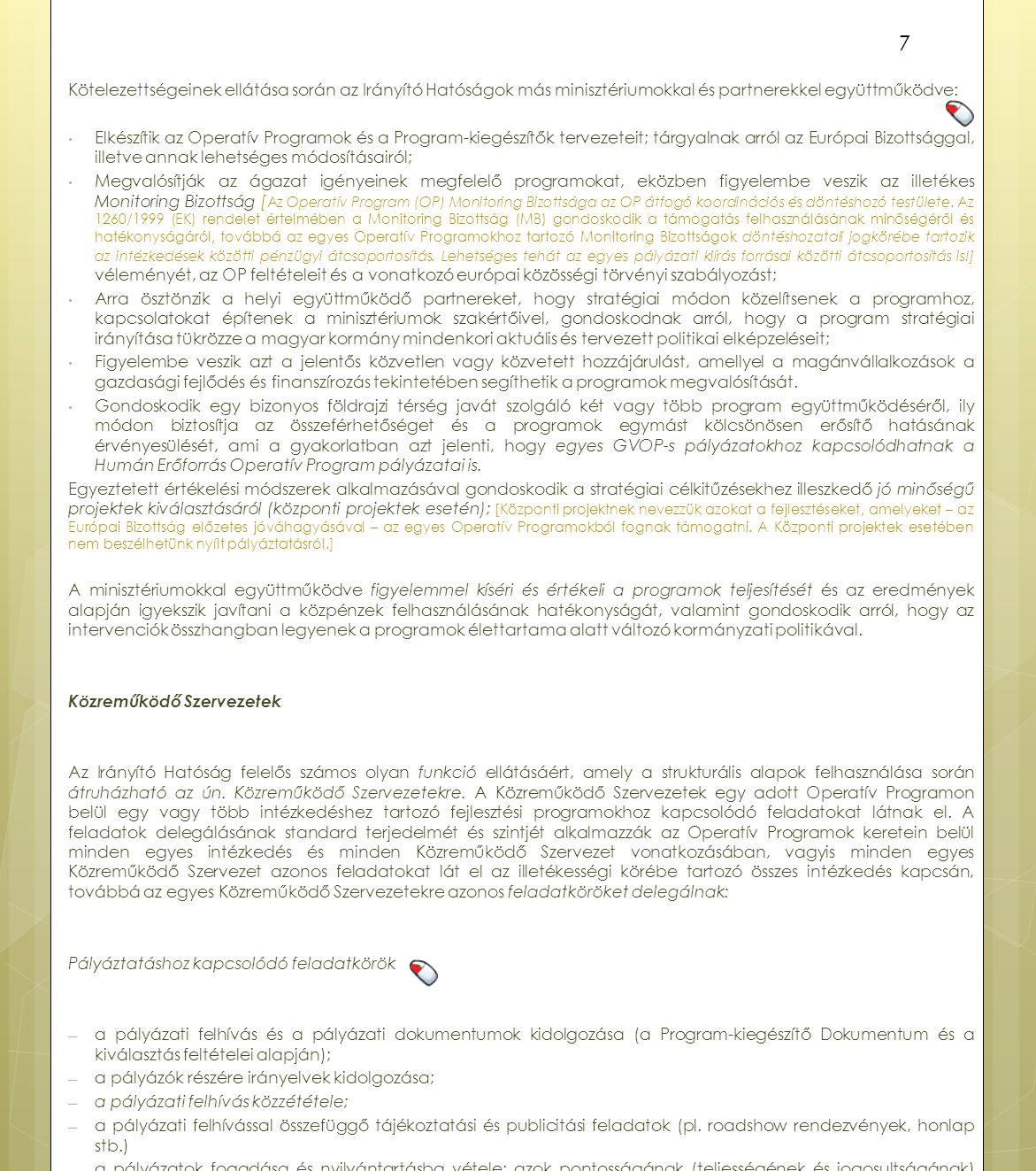 Kötelezettségeinek ellátása során az Irányító Hatóságok más minisztériumokkal és partnerekkel együttműködve: Elkészítik az Operatív Programok és a Program-kiegészítők tervezeteit; tárgyalnak arról az Európai Bizottsággal, illetve annak lehetséges módosításairól; Megvalósítják az ágazat igényeinek megfelelő programokat, eközben figyelembe veszik az illetékes Monitoring Bizottság [ Az Operatív Program (OP) Monitoring Bizottsága az OP átfogó koordinációs és döntéshozó testülete.