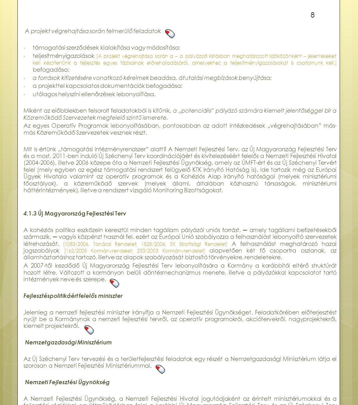 A projekt végrehajtása során felmerülő feladatok támogatási szerződések kialakítása vagy módosítása; teljesítményigazolások [A projekt végrehajtása so