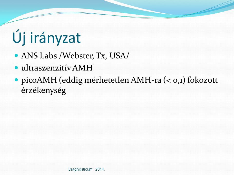 Új irányzat ANS Labs /Webster, Tx, USA/ ultraszenzitív AMH picoAMH (eddig mérhetetlen AMH-ra (< 0,1) fokozott érzékenység Diagnosticum - 2014.