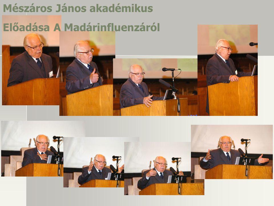 Mészáros János akadémikus Előadása A Madárinfluenzáról