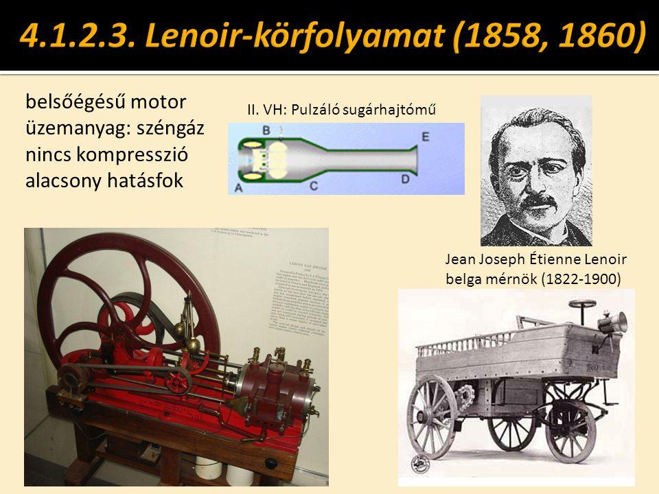 belsőégésű motor üzemanyag: széngáz nincs kompresszió alacsony hatásfok Jean Joseph Étienne Lenoir belga mérnök (1822-1900) II. VH: Pulzáló sugárhajtó