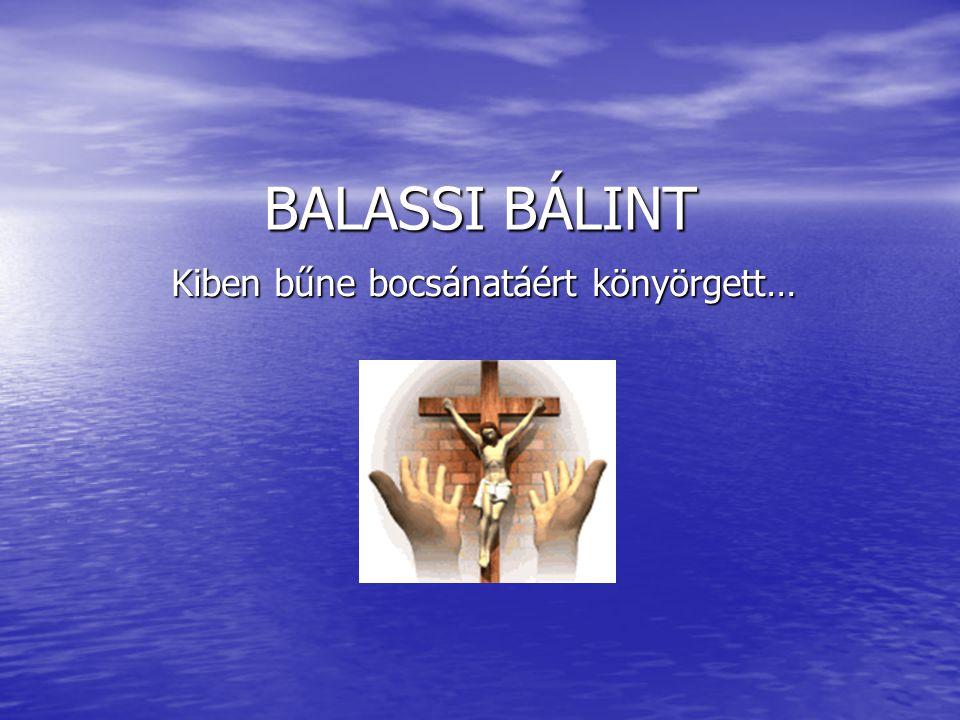BALASSI BÁLINT Kiben bűne bocsánatáért könyörgett…