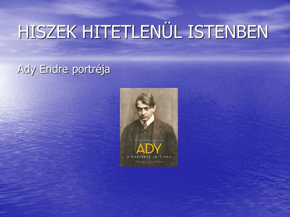 HISZEK HITETLENÜL ISTENBEN Ady Endre portréja