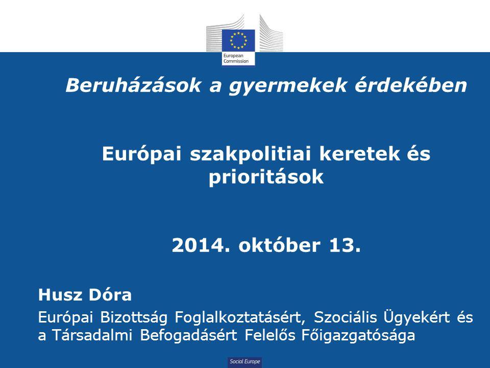 Social Europe Beruházások a gyermekek érdekében Európai szakpolitiai keretek és prioritások 2014.