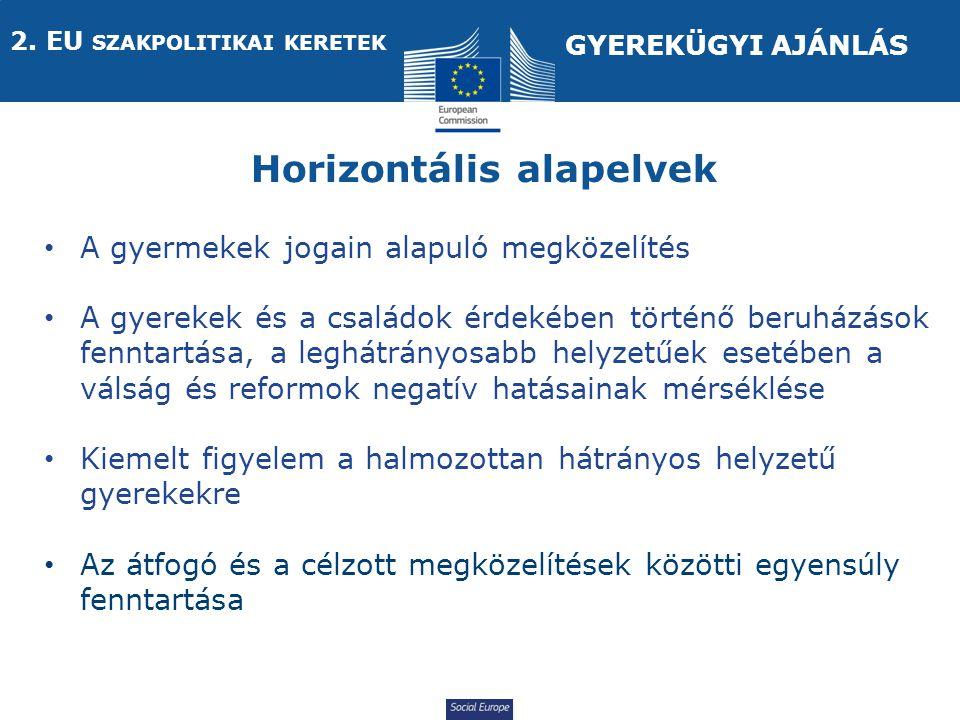 Social Europe Horizontális alapelvek A gyermekek jogain alapuló megközelítés A gyerekek és a családok érdekében történő beruházások fenntartása, a leghátrányosabb helyzetűek esetében a válság és reformok negatív hatásainak mérséklése Kiemelt figyelem a halmozottan hátrányos helyzetű gyerekekre Az átfogó és a célzott megközelítések közötti egyensúly fenntartása 2.
