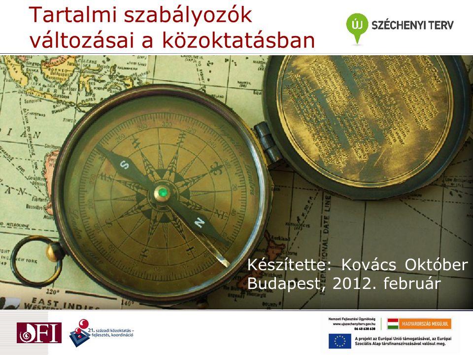 Tartalmi szabályozók változásai a közoktatásban Készítette: Kovács Október Budapest, 2012. február