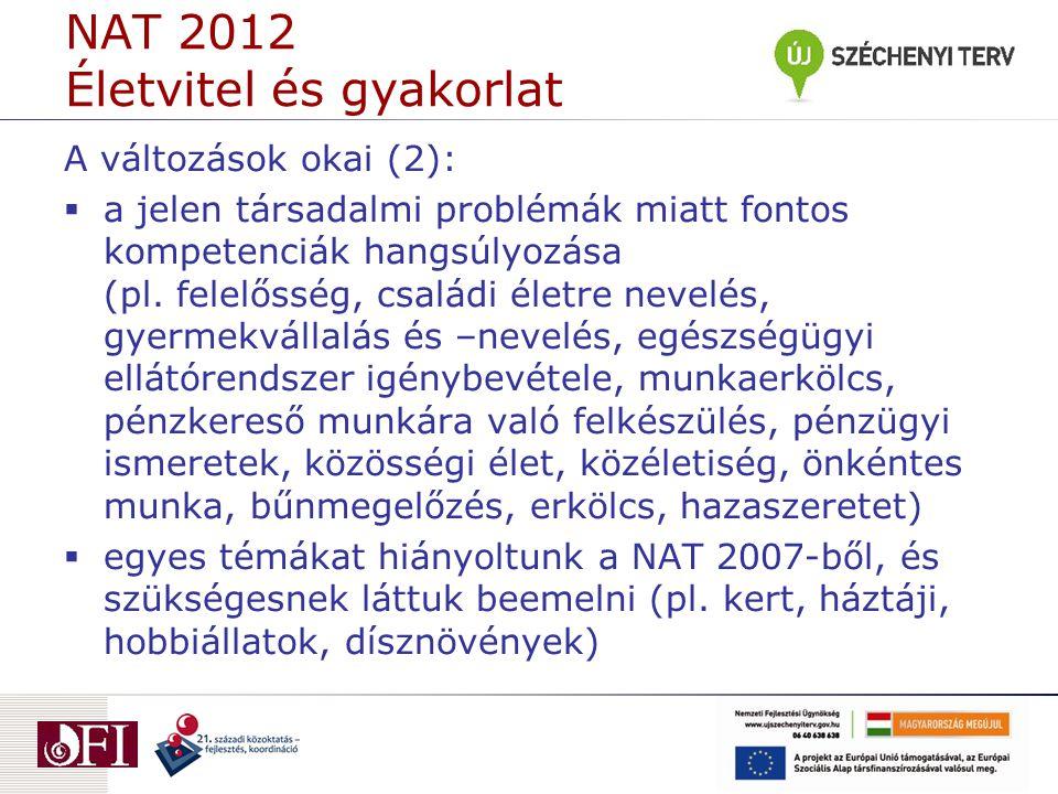 NAT 2012 Életvitel és gyakorlat A változások okai (2):  a jelen társadalmi problémák miatt fontos kompetenciák hangsúlyozása (pl.