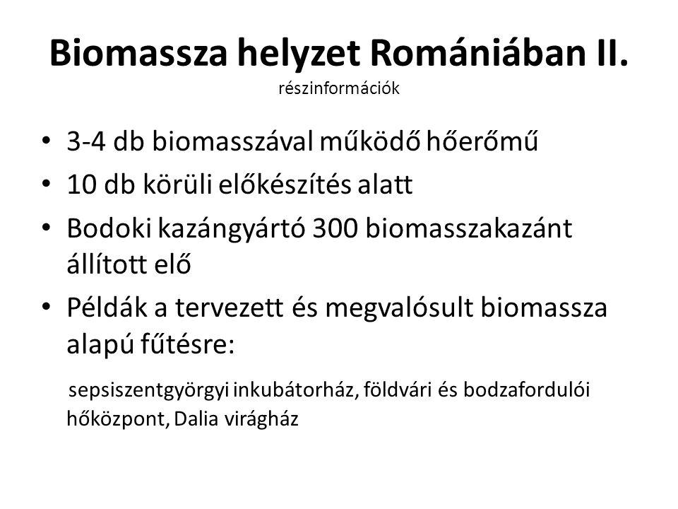 Biomassza helyzet Romániában II. részinformációk 3-4 db biomasszával működő hőerőmű 10 db körüli előkészítés alatt Bodoki kazángyártó 300 biomasszakaz