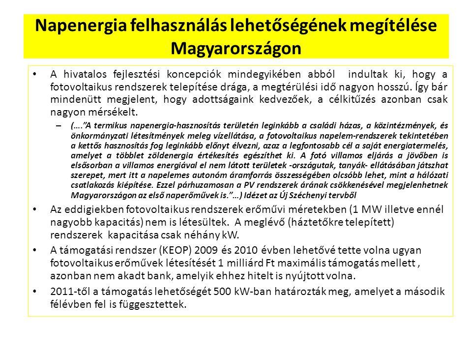 Napenergia felhasználás lehetőségének megítélése Magyarországon A hivatalos fejlesztési koncepciók mindegyikében abból indultak ki, hogy a fotovoltaik