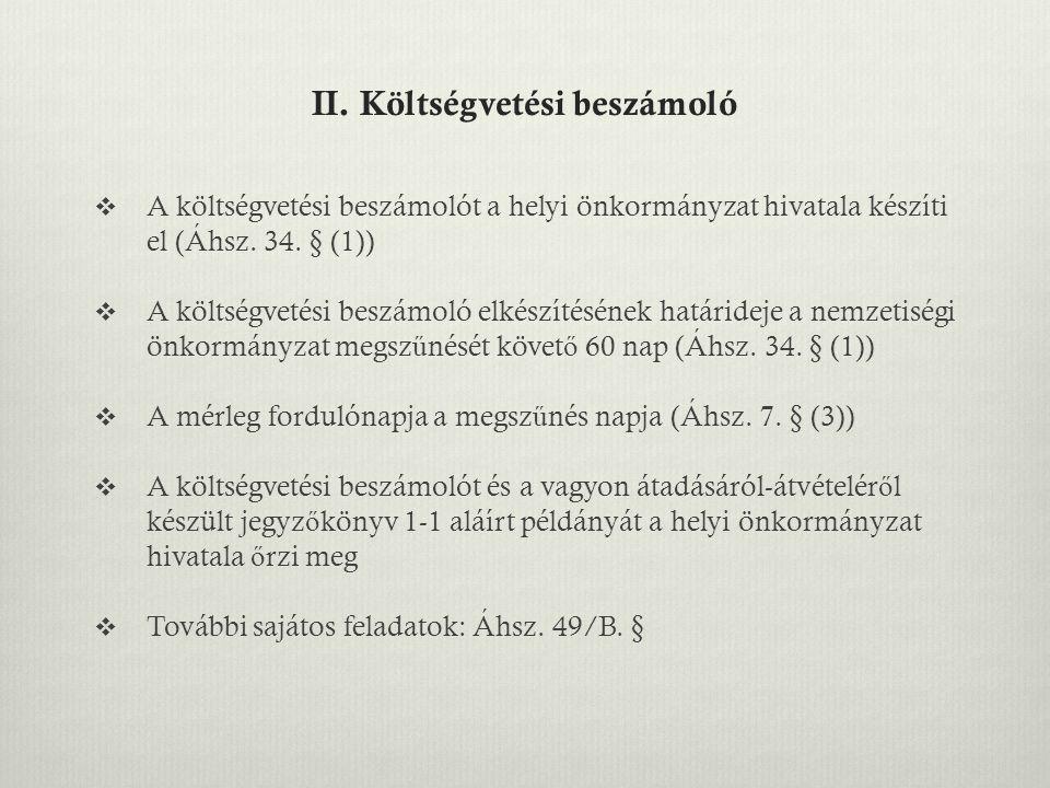 II. Költségvetési beszámoló  A költségvetési beszámolót a helyi önkormányzat hivatala készíti el (Áhsz. 34. § (1))  A költségvetési beszámoló elkész