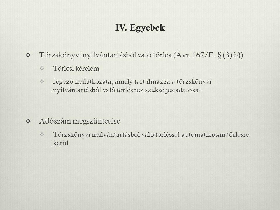 IV. Egyebek  Törzskönyvi nyilvántartásból való törlés (Ávr. 167/E. § (3) b))  Törlési kérelem  Jegyz ő nyilatkozata, amely tartalmazza a törzskönyv