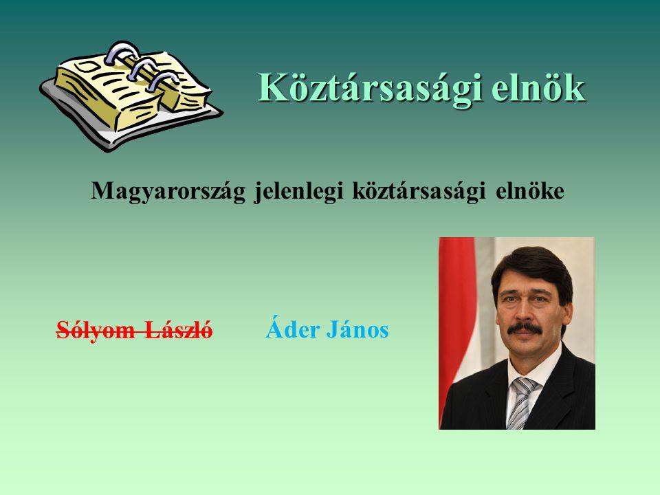 Köztársasági elnök Magyarország jelenlegi köztársasági elnöke Áder János Sólyom László