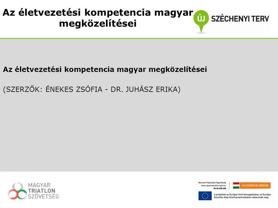 (SZERZŐK: ÉNEKES ZSÓFIA - DR. JUHÁSZ ERIKA) Az életvezetési kompetencia magyar megközelítései