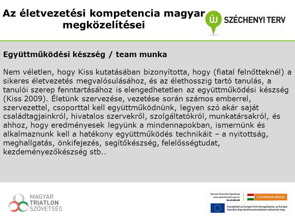 Együttműködési készség / team munka Nem véletlen, hogy Kiss kutatásában bizonyította, hogy (fiatal felnőtteknél) a sikeres életvezetés megvalósulásáho