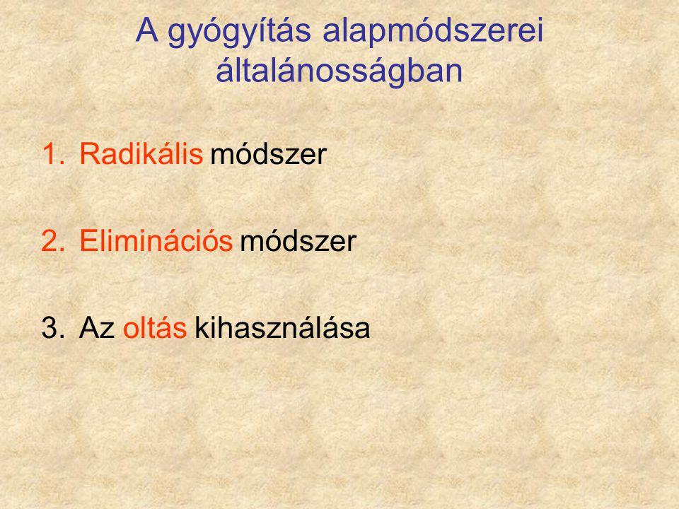 A gyógyítás alapmódszerei általánosságban 1.Radikális módszer 2.Eliminációs módszer 3.Az oltás kihasználása