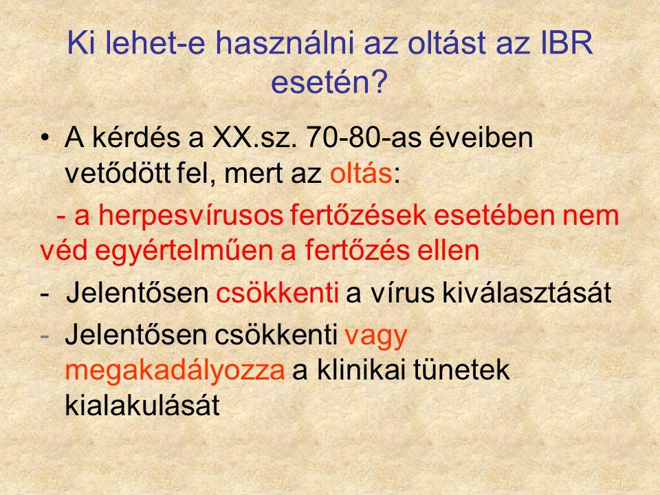 Ki lehet-e használni az oltást az IBR esetén? A kérdés a XX.sz. 70-80-as éveiben vetődött fel, mert az oltás: - a herpesvírusos fertőzések esetében ne