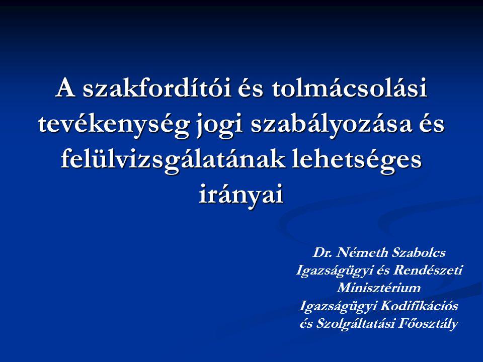 A szakfordítói és tolmácsolási tevékenység jogi szabályozása és felülvizsgálatának lehetséges irányai Dr.