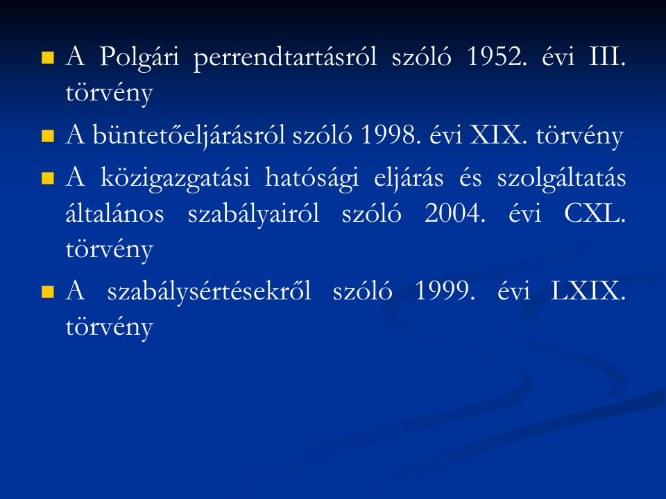 A Polgári perrendtartásról szóló 1952.évi III. törvény A büntetőeljárásról szóló 1998.