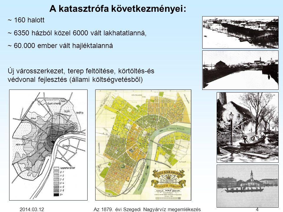 2014.03.12 Az 1879. évi Szegedi Nagyárvíz megemlékezés 4 A katasztrófa következményei: ~ 160 halott ~ 6350 házból közel 6000 vált lakhatatlanná, ~ 60.