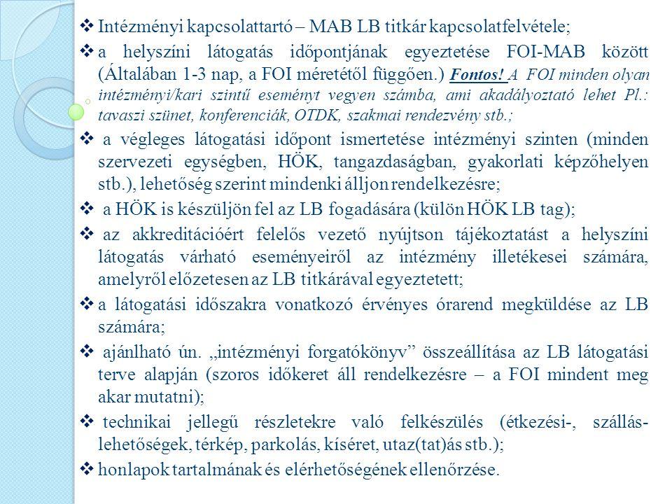  Intézményi kapcsolattartó – MAB LB titkár kapcsolatfelvétele;  a helyszíni látogatás időpontjának egyeztetése FOI-MAB között (Általában 1-3 nap, a FOI méretétől függően.) Fontos.