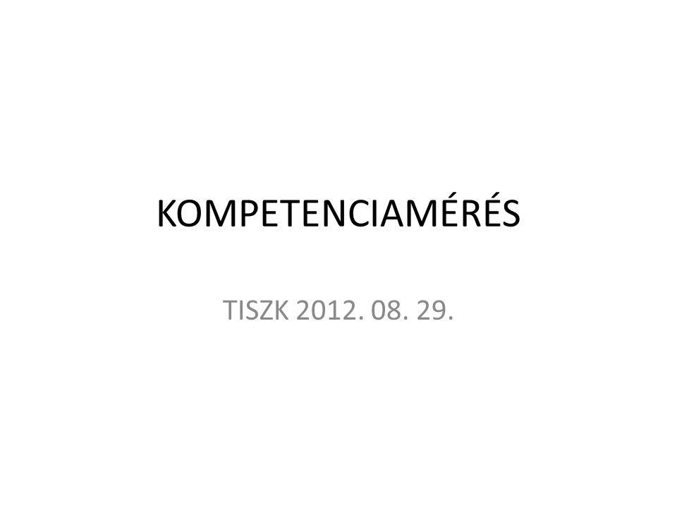 KOMPETENCIAMÉRÉS TISZK 2012. 08. 29.