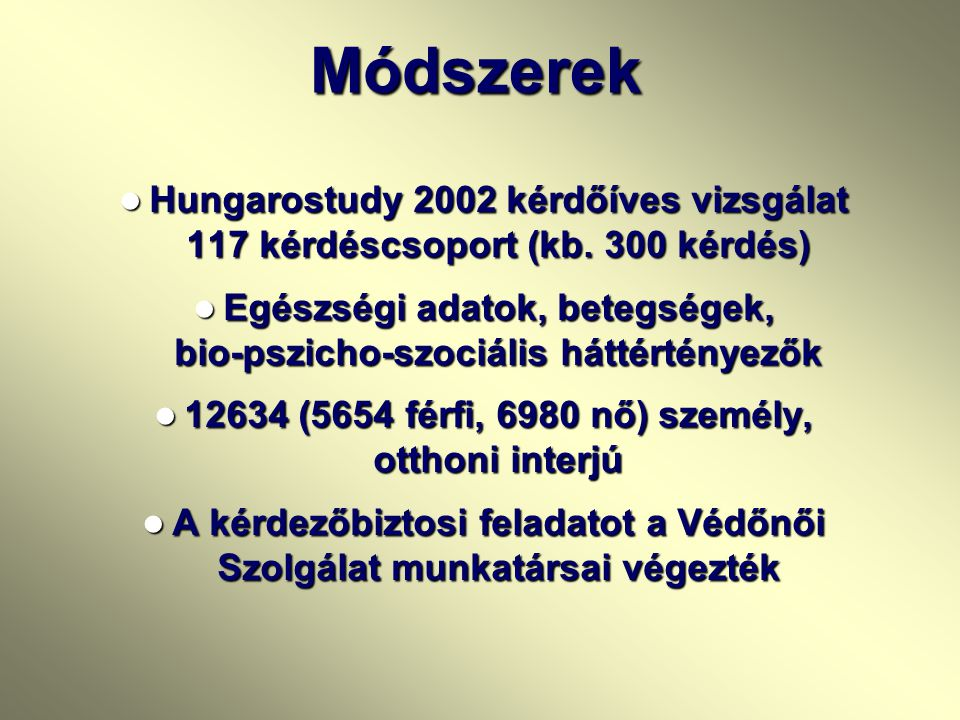 Módszertan A minták a magyar népességet életkor, nem, régiók és településnagyság szerint képviselték 16 illetve 18 év felett Hungarostudy 1988: 20.902