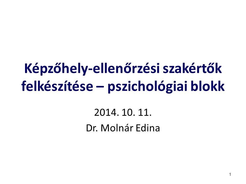 Képzőhely-ellenőrzési szakértők felkészítése – pszichológiai blokk 2014. 10. 11. Dr. Molnár Edina 1