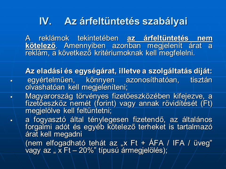 IV.Az árfeltüntetés szabályai A reklámok tekintetében az árfeltüntetés nem kötelező.