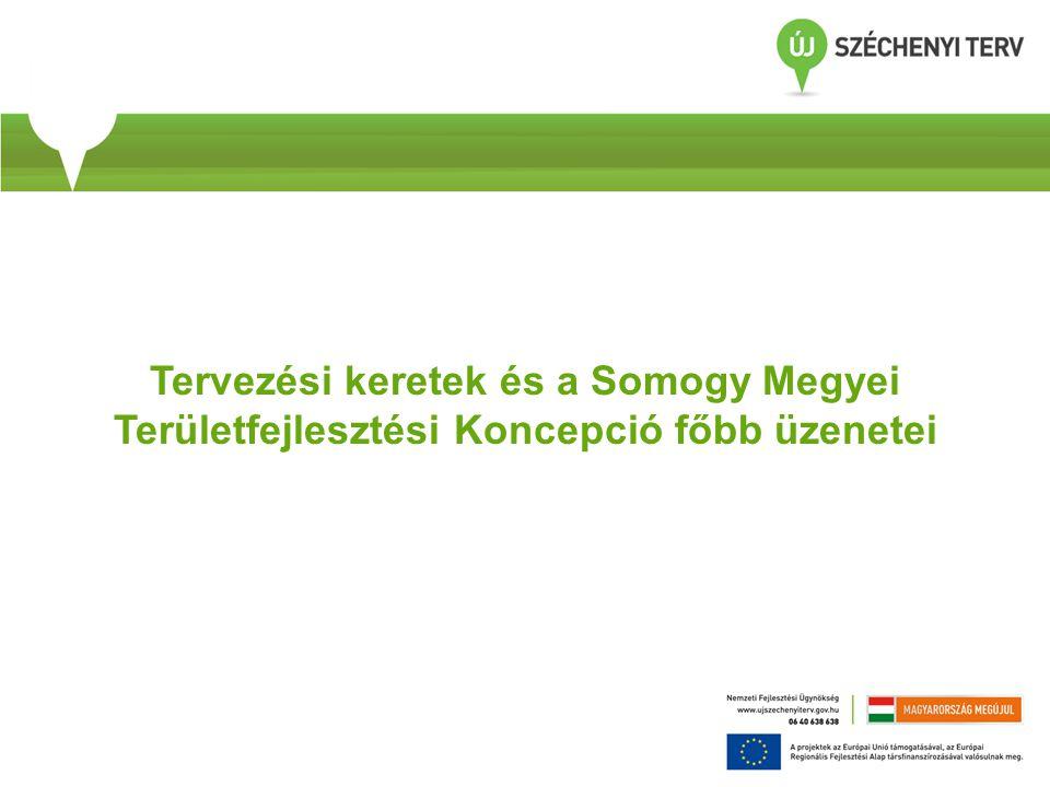 Tervezési keretek és a Somogy Megyei Területfejlesztési Koncepció főbb üzenetei
