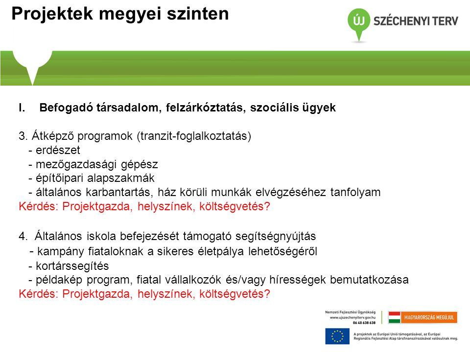 Projektek megyei szinten I.Befogadó társadalom, felzárkóztatás, szociális ügyek 3. Átképző programok (tranzit-foglalkoztatás) - erdészet - mezőgazdasá