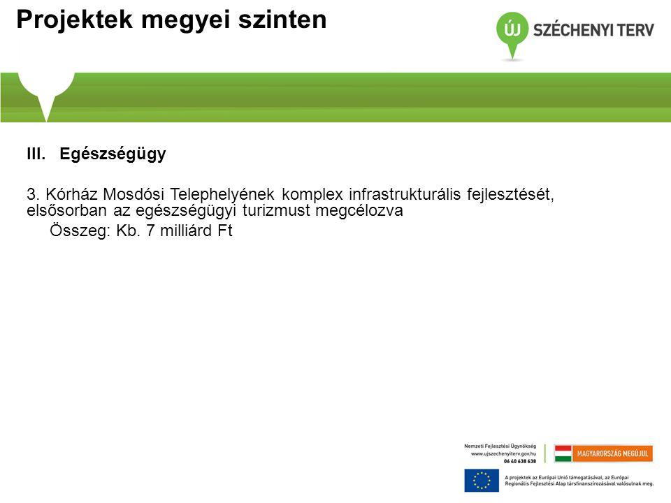 Projektek megyei szinten III. Egészségügy 3. Kórház Mosdósi Telephelyének komplex infrastrukturális fejlesztését, elsősorban az egészségügyi turizmust