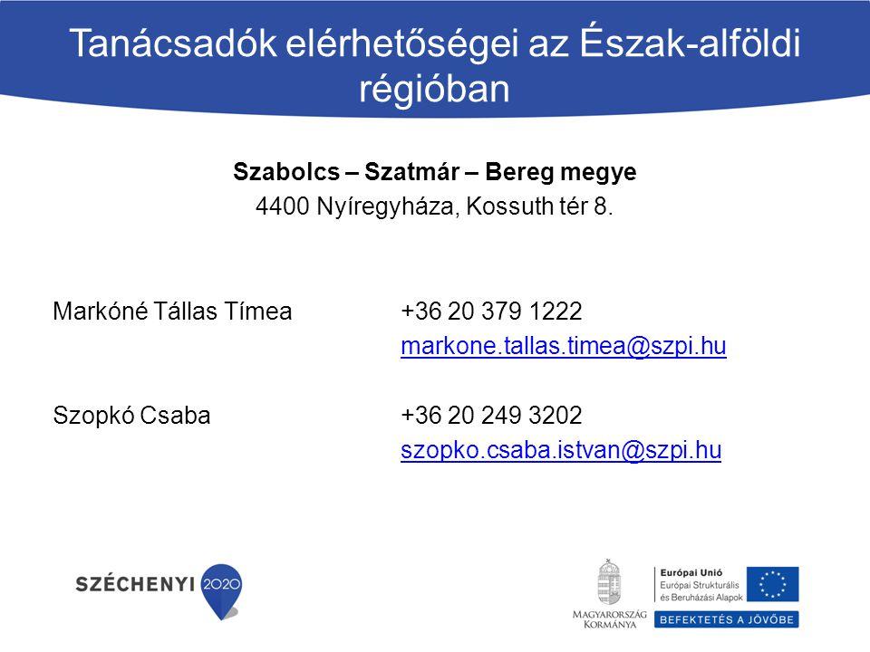 Tanácsadók elérhetőségei az Észak-alföldi régióban Szabolcs – Szatmár – Bereg megye 4400 Nyíregyháza, Kossuth tér 8. Markóné Tállas Tímea +36 20 379 1