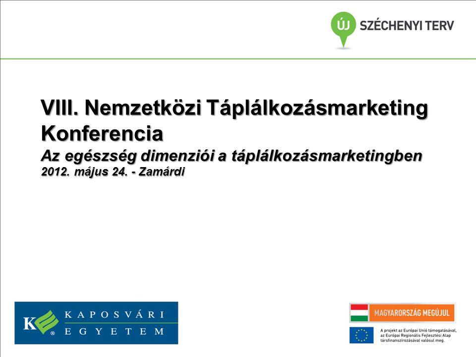 VIII. Nemzetközi Táplálkozásmarketing Konferencia Az egészség dimenziói a táplálkozásmarketingben 2012. május 24. - Zamárdi