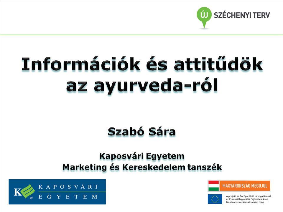 Ayurveda szolgáltatások illeszkedése a hazai egészségmegőrző módszerek rendszerébe Módszer: fókuszcsoportos vizsgálat Kaposváron (6 fő) és Budapesten (7 fő)  Szóasszociáció  spontán  támogatott  Rendezés fontosság alapján