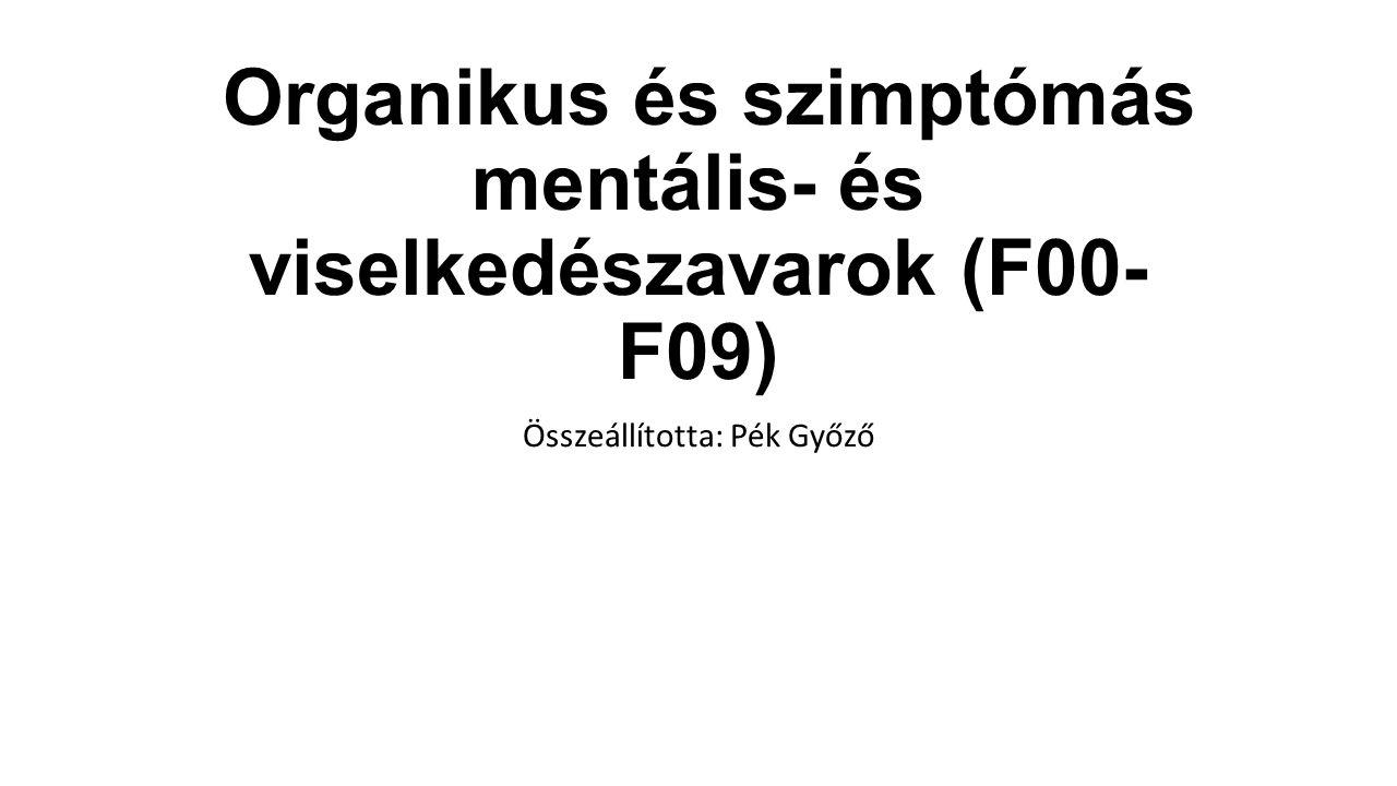 Organikus és szimptómás mentális- és viselkedészavarok (F00- F09) Összeállította: Pék Győző