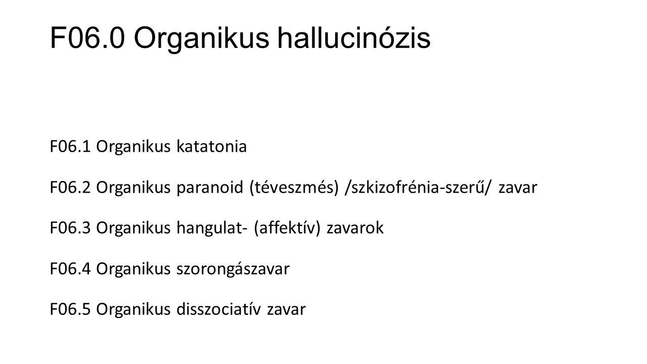F06.1 Organikus katatonia F06.2 Organikus paranoid (téveszmés) /szkizofrénia-szerű/ zavar F06.3 Organikus hangulat- (affektív) zavarok F06.4 Organikus